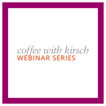 Coffee with Kirsch Webinar Series