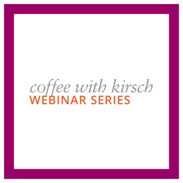 Coffee with Kirsch Webinar Series